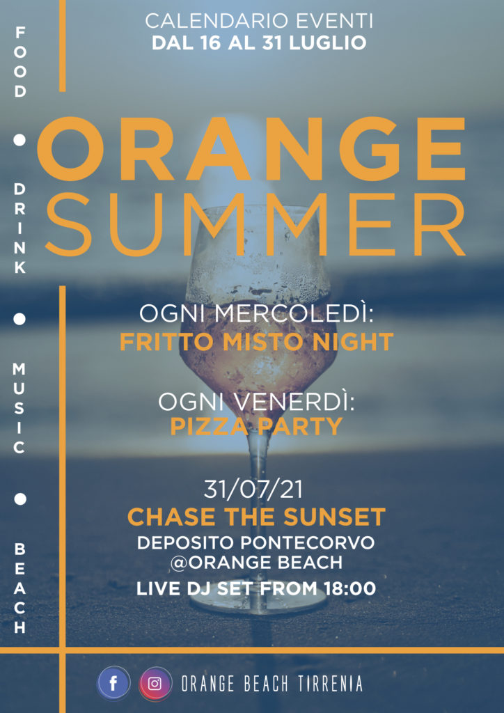 ORANGE SUMMER - OGNI MERCOLEDÌ: fritto misto night; OGNI VENERDÌ: pizza party; 31/07/21: Chase the Sunset - Deposito Pontecorvo @OrangeBech LIVE DJ SET from 18:00